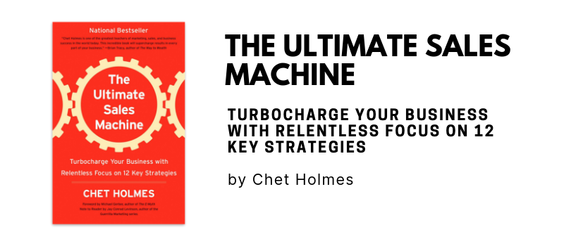 The Ultimate Sales Machine: Turbocharge Your Business with Relentless Focus on 12 Key Strategies by Chet Holmes