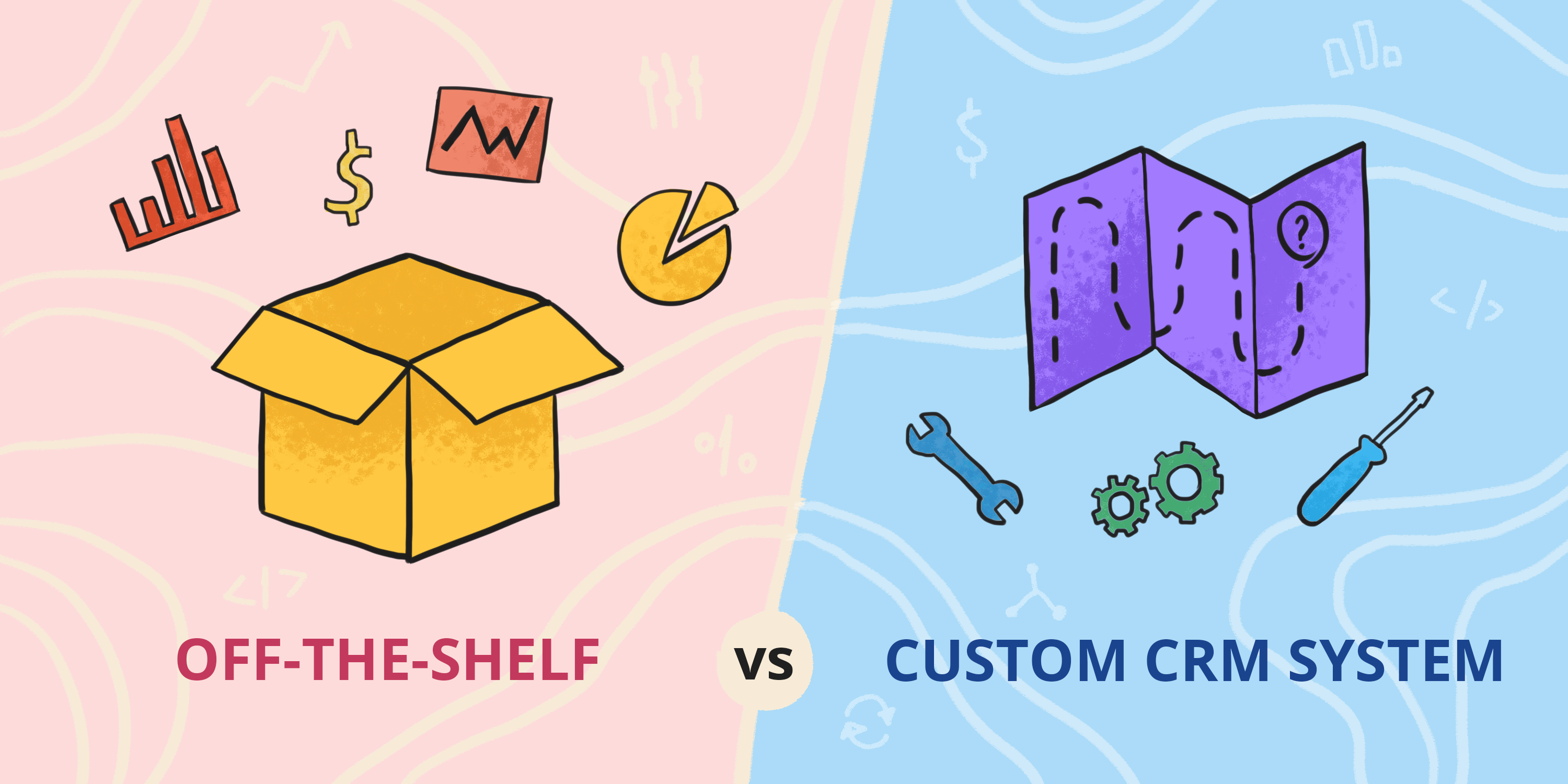 Off-The-Shelf CRM Software Vs. Custom CRM Solution: Making The Right Choice